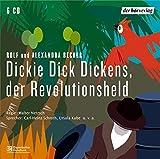Dickie Dick Dickens, der Revolutionsheld: Hörspiel - Rolf Becker, Alexandra Becker