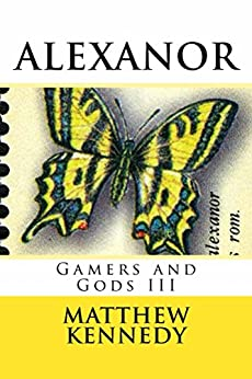 ALEXANOR: Gamers and Gods III by [Kennedy, Matthew]