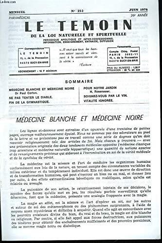 LE TEMOIN DES LOIS NATURELLES ET SPIRITUELLES N°252, JUIN 1976. MEDECINE BLANCHE ET MEDECINE NOIRE, Dr P. CARTON / NE PAS TENTER LE DIABLE / FIN DE LA GYMNASTIQUE / POUR NOTRE JARDIN, H. ROSENAUER / SOIGNEZ-VOUS PAR LE VIN / VITALITE IGNOREE. par PAUL KOENIG (DIRECTEUR)