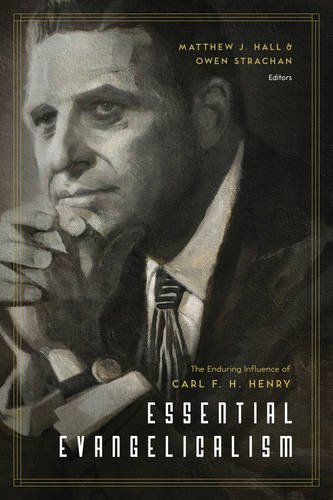 essential-evangelicalism-the-enduring-influence-of-carl-f-h-henry