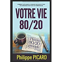 Votre Vie 80/20: Comment appliquer le principe des 80/20 à tous les domaines pour une vie harmonieuse et épanouie
