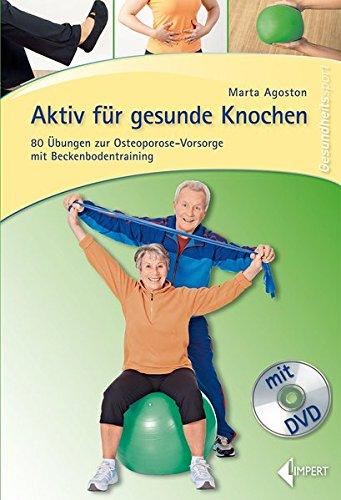 Aktiv für gesunde Knochen: 80 Übungen zur Osteoporose-Vorsorge mit Beckenbodentraining