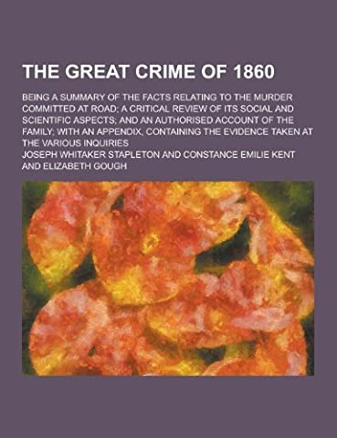 Stapleton Crime - The Great Crime of 1860; Being a