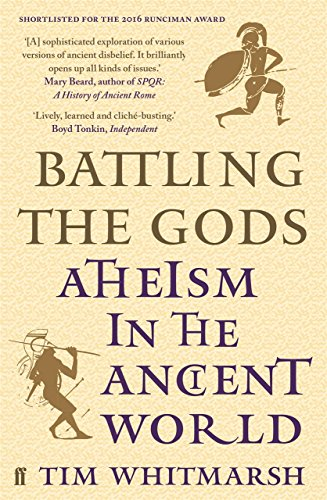 Battling the Gods: Atheism in the Ancient World (English Edition) por Tim Whitmarsh