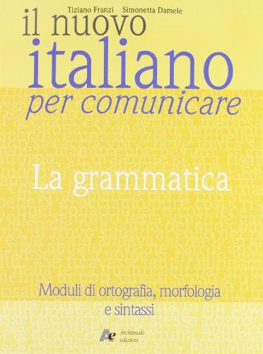 Il nuovo Italiano per comunicare. La grammatica. Per le Scuole superiori