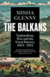 The Balkans, 1804-2012: Nationalism, War and the Great Powers (English Edition)