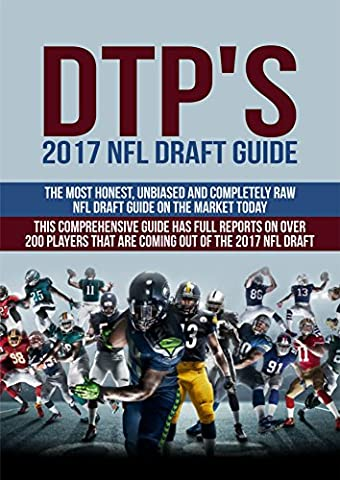 DTP's 2017 NFL Draft Guide: The Most Honest, Unbiased and Completely Raw NFL Draft Guide on the Market Today