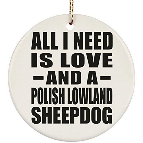 Designsify All I Need is Love and A Polish Lowland Sheepdog - Circle Ornament Kreis Weihnachtsbaumschmuck aus Keramik Weihnachten - Geschenk zum Geburtstag Jahrestag Muttertag Vatertag Ostern - Polish Pottery Christmas Ornament