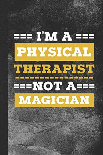 I'm A Physical Therapist Not A Magician: Blank Lined Notebook Journal for Physical Therapist
