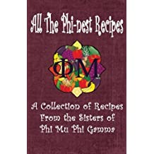 All the Phi-nest Recipes: A collection of recipes from the sisters of Phi Mu Phi Gamma by Phi Mu Phi Gamma (2014-11-25)