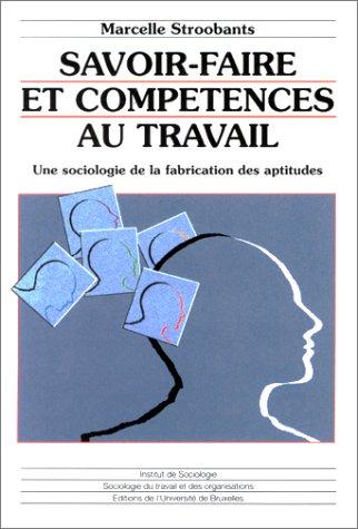 Savoir-faire et compétences au travail : Une sociologie de la fabrication des aptitudes