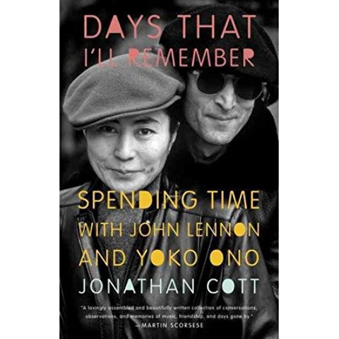 [(Days That I'll Remember: Spending Time with John Lennon and Yoko Ono )] [Author: Editor and Contributor Jonathan Cott]