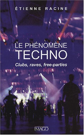 Le phénomène techno : Clubs, raves, free-parties
