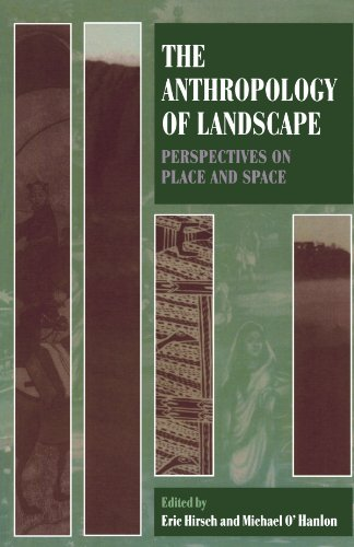 The Anthropology Of Landscape: Perspectives on Place and Space (Oxford Studies in Social and Cultural Anthropology)