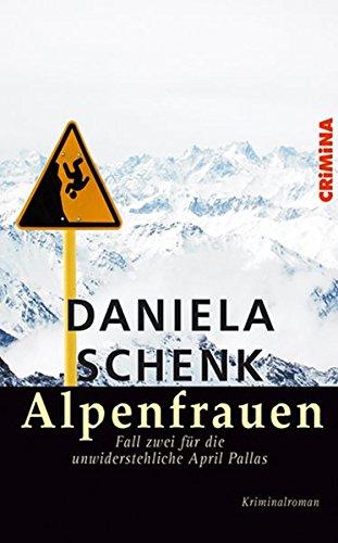 Schenk, Daniela - Alpenfrauen. Fall zwei für die unwiderstehliche April Pallas.