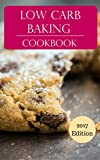 Low Carb Baking Cookbook: Delicious Low Carb Baking And Dessert Recipes (Low Carb Diet Recipes Book 1) (English Edition)