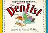 Victim's Guide to the Dentist (Victim's Guides Ser)