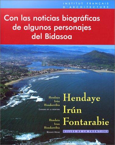 Hendaye, Irn, Fontarabie: Villes de la frontire = Hendaya, Irn, Hondarribia : ciudades de la frontera