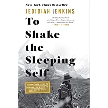 To Shake the Sleeping Self: A Journey from Oregon to Patagonia, and a Quest for a Life with No Regret (English Edition)
