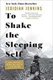 To Shake the Sleeping Self: A 10,000-Mile Journey from Oregon to Patagonia, and One M...
