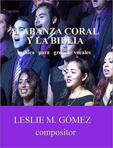 Alabanza Coral y la Biblia: música para grupos vocales por Leslie Gómez