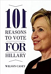 101 Reasons to Vote for Hillary / 101 Reasons to Vote Against Hillary