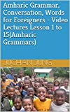 Amharic Grammar, Conversation, Words for Foreigners - Video Lectures Lesson 1 to 15(Amharic Grammars) (English Edition)...