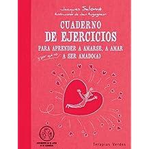 Cuaderno de ejercicios. Aprender amarse, amar y a ser amado (Terapias Cuadernos ejercicios)
