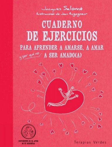 Cuaderno de ejercicios. Aprender amarse, amar y a ser amado (Terapias Cuadernos ejercicios) por JACQUES SALOME