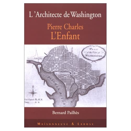 Pierre Charles L'Enfant. L'architecte de Washington