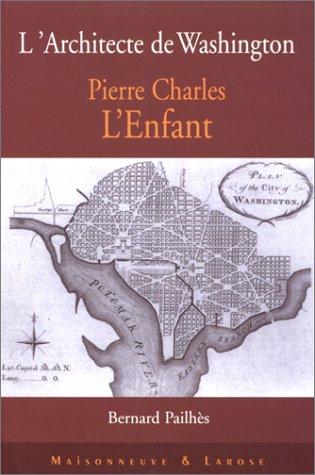 Pierre Charles L'Enfant. L'architecte de Washington
