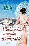 Das Weihnachtswunder von Dunstable (Regency Romance, Liebe) von Dorothea Stiller