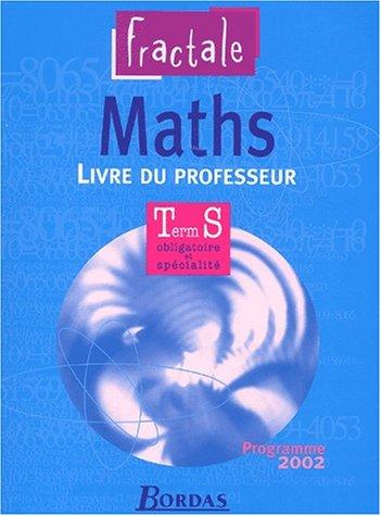 Fractale : Maths, terminale S - Enseignement obligatoire et de spécialité (Manuel du professeur)