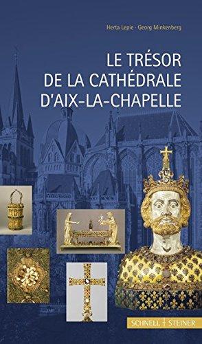 Le Tresor De La Cathedrale D'aix-la-chapelle par Herta Lepie