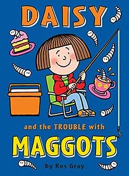 Daisy and the Trouble with Maggots (Daisy Fiction) by [Gray, Kes]
