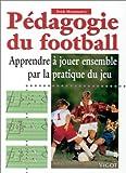 Pédagogie du football. Apprendre à jouer ensemble par la pratique du jeu
