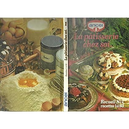La pâtisserie chez soi ' ANCEL ' Recueil N°1 recettes 1 à 93