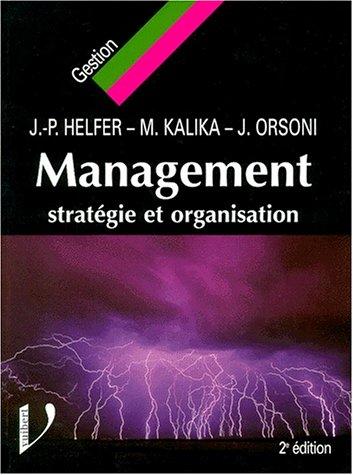 MANAGEMENT. Stratégie et organisation, 2ème édition par Jean-Pierre Helfer
