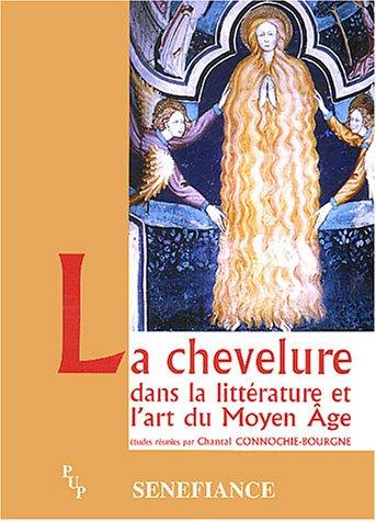 La chevelure dans la littérature et l'art du Moyen Age : Actes du 28e colloque du CUER MA, 20, 21 et 22 février 2003 par Chantal Connochie-Bourgne