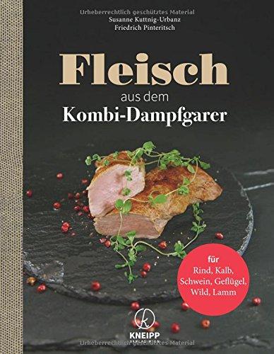 Fleisch aus dem Dampfgarer: Rind, Kalb, Schwein, Geflügel, Wild, Lamm