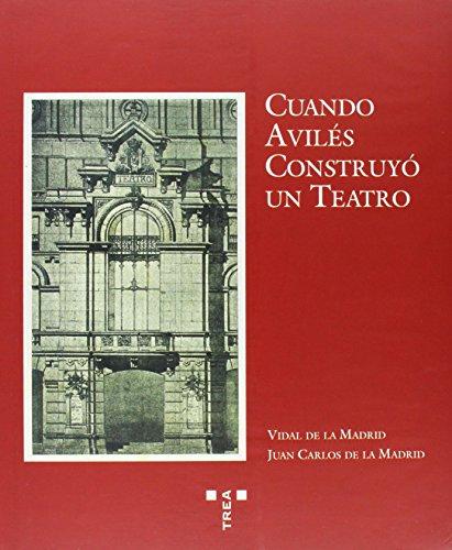 Descargar Libro Libro Cuando Avilés construyó un teatro. Arquitectura y sociedad a principios del siglo XX (Colección Mayor) de Juan Carlos de la Madrid Álvarez