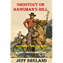 Shootout on Hangman's Hill (A Time-Travel Story) Watch where you step in the desert or you may walk through a time-portal.: Return to the Old West # 2 (English Edition)