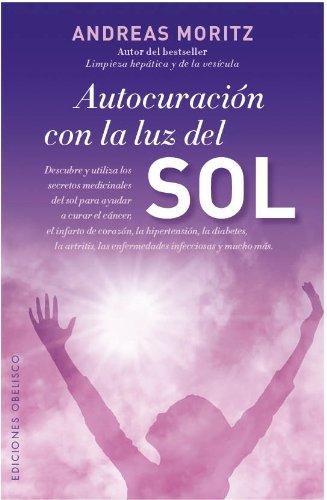 Autocuración con la luz del sol (SALUD Y VIDA NATURAL) por ANDREAS MORITZ