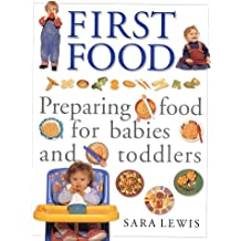 First Food: Delicious and Nutritious Recipes for a Healthy Start in Life