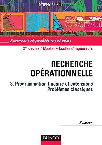 Recherche opérationnelle, tome 3 : Programmation linéaire et extensions - Problèmes classiques