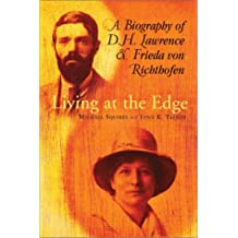 Living at the Edge: A Biography of D.H. Lawrence and Frieda Von Richthofen