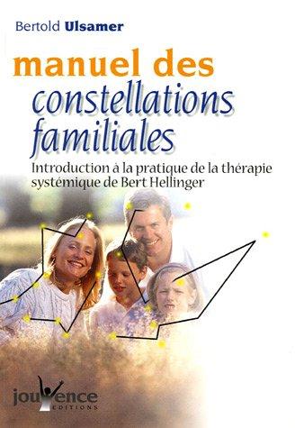 Manuel des constellations familiales : Introduction à la pratique de la thérapie systémique de Bert Hellinger par Bertold Ulsamer