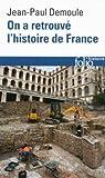 On a retrouvé l'histoire de France: Comment l'archéologie raconte notre passé