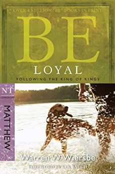 Be Loyal (Matthew): Following the King of Kings (The BE Series Commentary) (English Edition) di [Wiersbe, Warren W.]