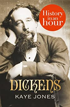 Dickens: History in an Hour by [Jones, Kaye]